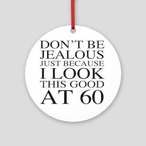 60th Birthday Jealous Round Ornament