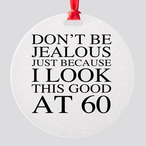 60th Birthday Jealous Round Ornament