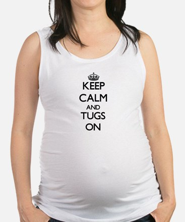 Keep Calm and Tugs ON Maternity Tank Top