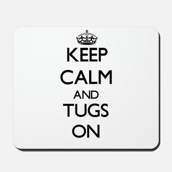 Keep Calm and Tugs ON Mousepad