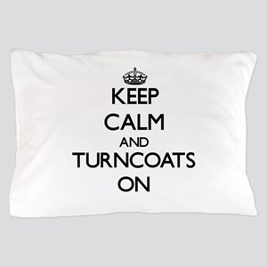 Keep Calm and Turncoats ON Pillow Case
