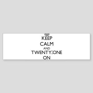 Keep Calm and Twenty-One ON Bumper Sticker