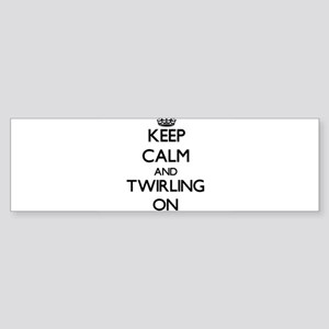 Keep Calm and Twirling ON Bumper Sticker