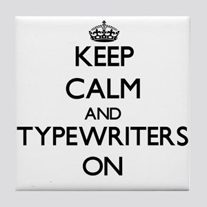 Keep Calm and Typewriters ON Tile Coaster