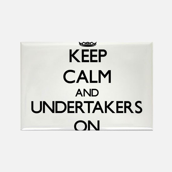 Keep Calm and Undertakers ON Magnets