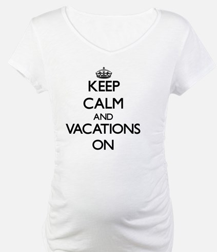 Keep Calm and Vacations ON Shirt