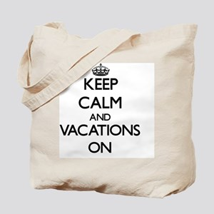 Keep Calm and Vacations ON Tote Bag