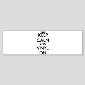 Keep Calm and Vinyl ON Bumper Sticker