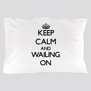 Keep Calm and Wailing ON Pillow Case