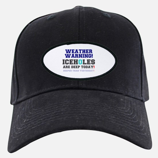WEATHER WARNING - ICEHOLES ARE CHEAP TOD Baseball Hat
