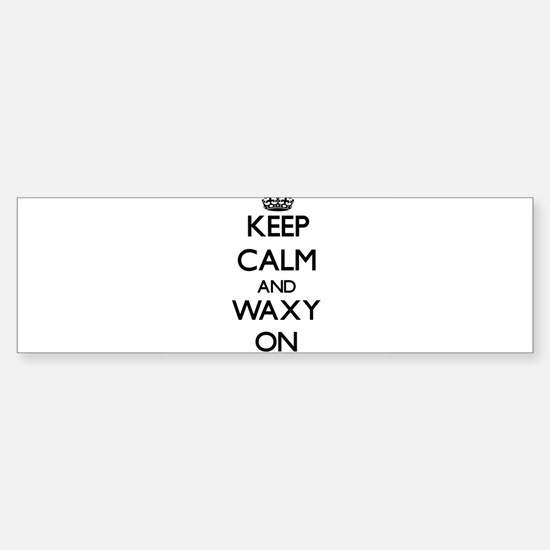 Keep Calm and Waxy ON Bumper Bumper Bumper Sticker