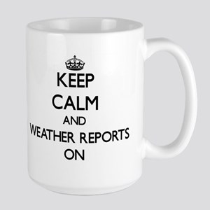 Keep Calm and Weather Reports ON Mugs