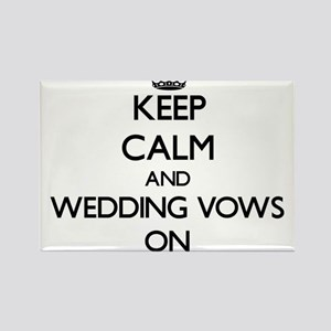 Keep Calm and Wedding Vows ON Magnets