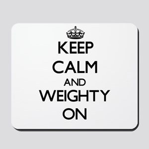 Keep Calm and Weighty ON Mousepad