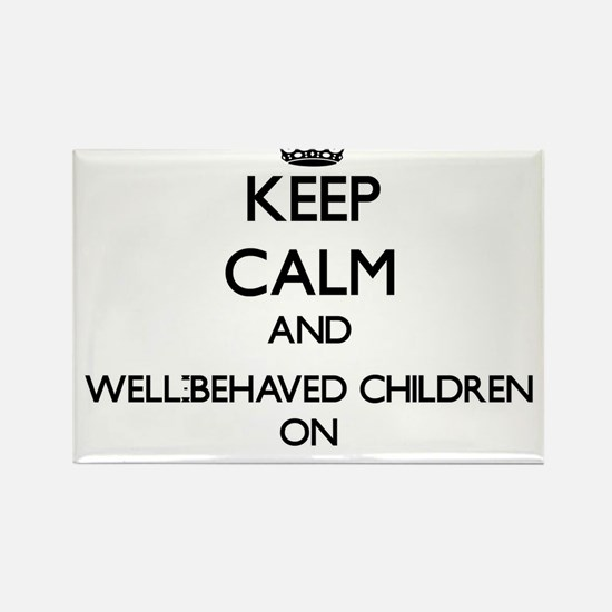 Keep Calm and Well-Behaved Children ON Magnets