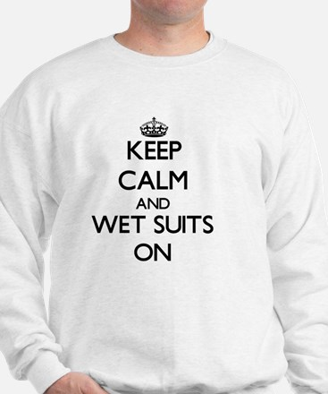 Keep Calm and Wet Suits ON Sweatshirt
