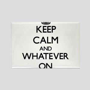 Keep Calm and Whatever ON Magnets