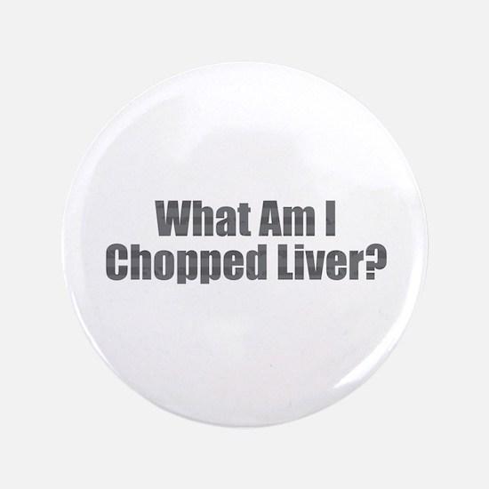 "Chopped Liver 3.5"" Button"