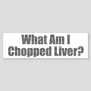 Chopped Liver Bumper Sticker