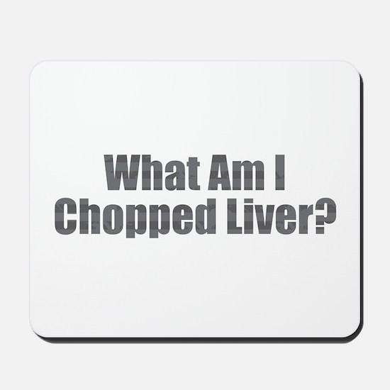 Chopped Liver Mousepad
