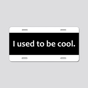 I Used To Be Cool window decal Aluminum License Pl