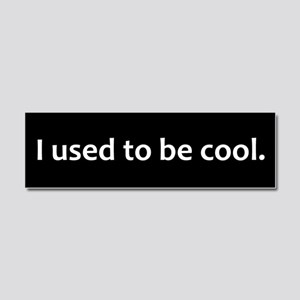 I Used To Be Cool window decal Car Magnet 10 x 3