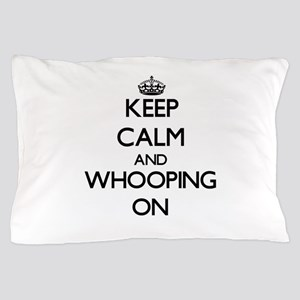 Keep Calm and Whooping ON Pillow Case