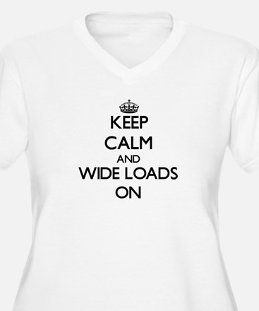 Keep Calm and Wide Loads ON Plus Size T-Shirt