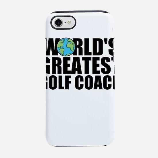 World's Greatest Golf Coach iPhone 7 Tough Cas