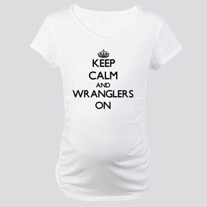 Keep Calm and Wranglers ON Maternity T-Shirt