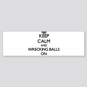 Keep Calm and Wrecking Balls ON Bumper Sticker