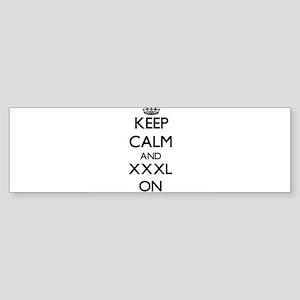 Keep Calm and Xxxl ON Bumper Sticker