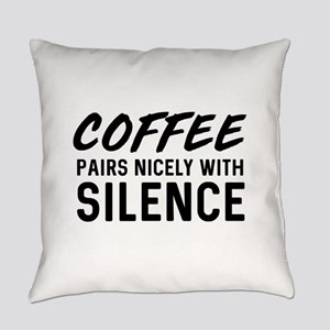 Coffee pairs nicely with silence Everyday Pillow