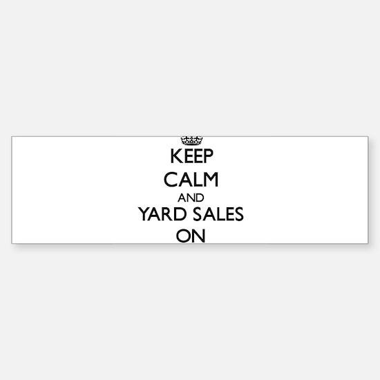 Keep Calm and Yard Sales ON Bumper Bumper Bumper Sticker