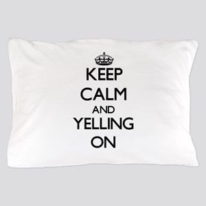 Keep Calm and Yelling ON Pillow Case