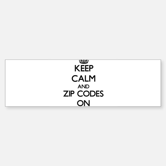 Keep Calm and Zip Codes ON Bumper Stickers