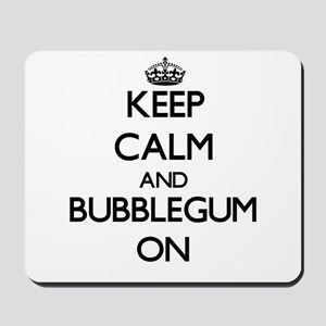 Keep Calm and Bubblegum ON Mousepad