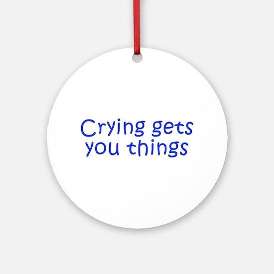 Crying gets you things-Kri blue 350 Ornament (Roun