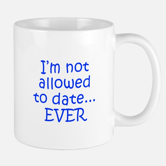 I m not allowed to date EVER-Kri blue 300 Mugs