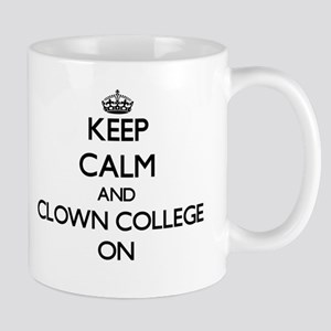 Keep Calm and Clown College ON Mugs