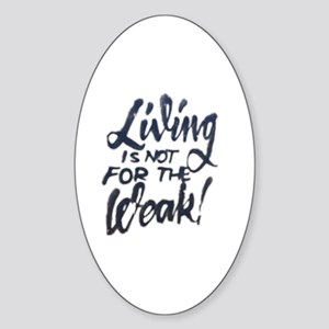 Living is not for the weak! Sticker (Oval)