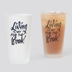 Living is not for the weak! Drinking Glass