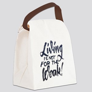 Living is not for the weak! Canvas Lunch Bag
