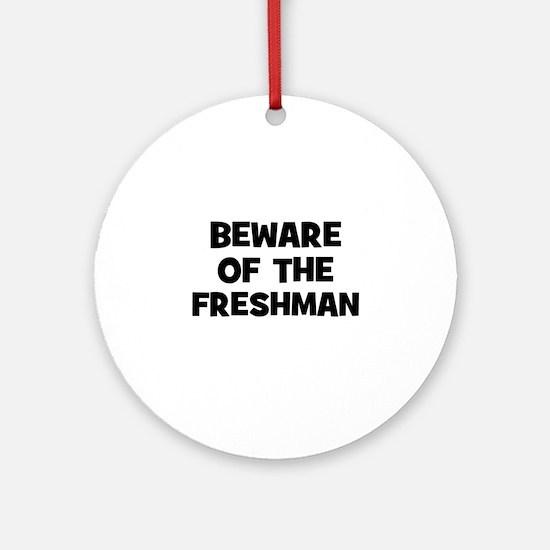 Beware of the freshman Ornament (Round)