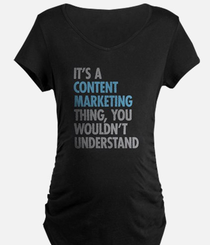 Content Marketing Thing Maternity T-Shirt