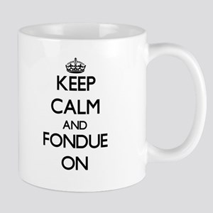 Keep Calm and Fondue ON Mugs
