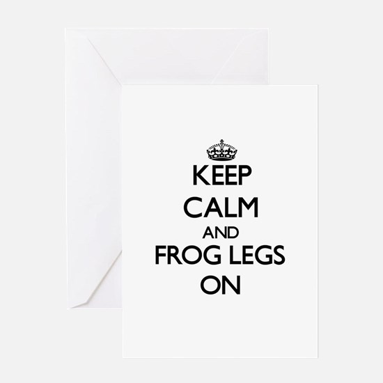 Keep Calm and Frog Legs ON Greeting Cards