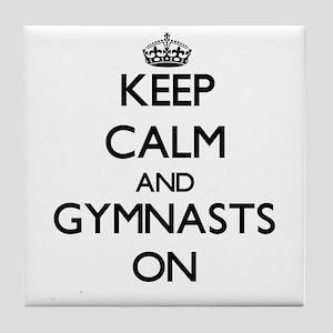 Keep Calm and Gymnasts ON Tile Coaster