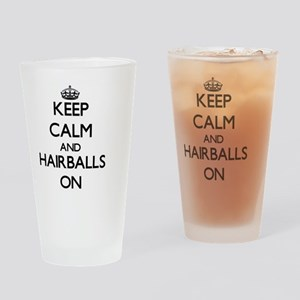 Keep Calm and Hairballs ON Drinking Glass