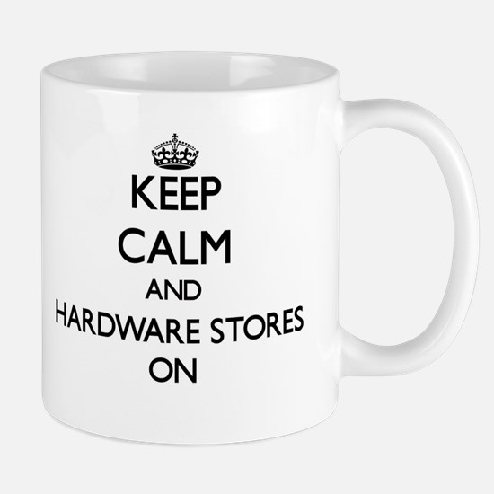 Keep Calm and Hardware Stores ON Mugs